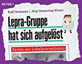 Lepra-Gruppe hat sich aufgelöst: Perlen des Lokaljournalismus von Ralf Heimann (8. September 2015) Taschenbuch