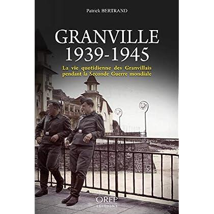 Granville 1939-1945, la Vie Quotidienne des Granvillais Pendant la Seconde Guerre Mondiale