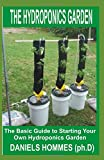 THE HYDROPONICS GARDEN: The Basic Guide To Starting Your Own Hydroponics Garden