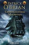 Geheimauftrag Mauritius: Historischer Roman (Die Jack-Aubrey-Serie 4)
