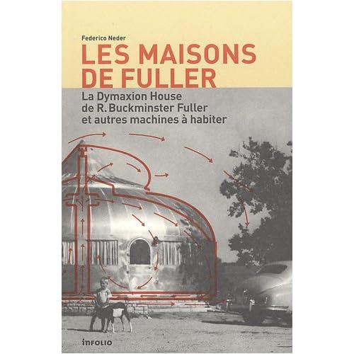 Les Maisons de Fuller - La Dymaxion House de R. Buckminster Fuller et autres machines à habiter