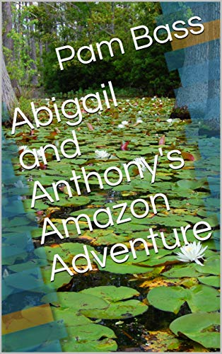 Abigail and Anthony's Amazon Adventure (A-Z Adventures Book 1) (English Edition)