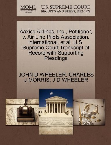 Aaxico Airlines, Inc., Petitioner, v. Air Line Pilots Association, International, et al. U.S. Supreme Court Transcript of Record with Supporting Pleadings by JOHN D WHEELER (2011-10-29)