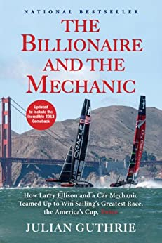 The Billionaire and the Mechanic: How Larry Ellison and a Car Mechanic Teamed up to Win Sailing's Greatest Race, the Americas Cup, Twice von [Guthrie, Julian]