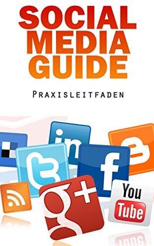 Social Media Guide - Mehr Besucher und Umsatz mit Facebook & Co. (4. Auflage 2016)