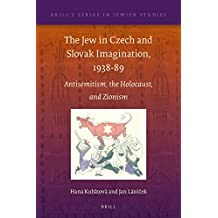The Jew in Czech and Slovak Imagination, 1938-89 (Brill's Series in Jewish Studies)