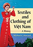 Front cover for the book Textiles and Clothing of Viet Nam: A History by Michael C. Howard