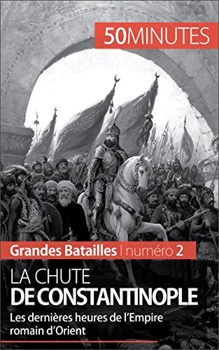 La chute de Constantinople: Les dernières heures de l'Empire romain d'Orient (Grandes Batailles t. 2)