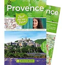 Provence Reiseführer: Zeit für das Beste. Highlights, Geheimtipps und Wohlfühladressen. Mit Hotels, Weingütern, Sehenswürdigkeiten und jeder Menge Insider-Tipps zur Provence und Provence-Karte.