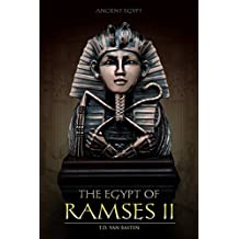Ancient Egypt: The Egypt of Ramses II (Ramses the Great) (English Edition)