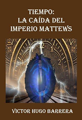 TIEMPO: LA CAÍDA DEL IMPERIO MATTEWS por VICTOR HUGO BARRERA