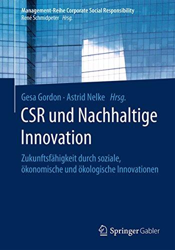 CSR und Nachhaltige Innovation: Zukunftsfähigkeit durch soziale, ökonomische und ökologische Innovationen (Management-Reihe Corporate Social Responsibility) -