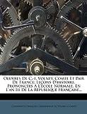 Oeuvres de C.-F. Volney, Comte Et Pair de France: Le Ons D'Histoire, Prononc Es L' Cole Normale, En L'An III de La R Publique Fran Aise...