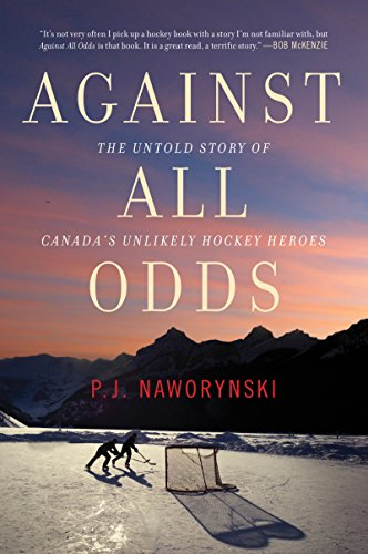 Against All Odds: The Untold Story of Canada\'s Unlikely Hockey Heroes (English Edition)