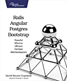 Rails, Angular, Postgres, and Bootstrap: Powerful, Effective, and Efficient Full-Stack Web Development by David B. Copeland (2016-02-05)