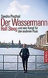 Der Wassermann: Ralf Steeg und sein Kampf für den sauberen Fluss - Sandra Prechtel, Ralf Steeg