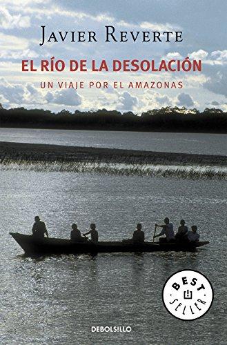 El río de la desolación: Un viaje por el Amazonas (BEST SELLER) por Javier Reverte