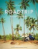 Roadtrip – Eine Liebesgeschichte: Eine abenteuerliche Hochzeitsreise im Van auf dem Hippie-Trail über den Balkan, Iran, Indien und Südostasien bis nach Wladiwostok