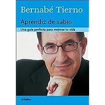 Aprendiz De Sabio / Wise Learning: La Guia Insuperable Para Mejorar Tu Vida / the Insuperable Guide to Improve Your Life (Auto Ayuda / Self-Help) (Spanish Edition) by Bernabe Tierno Jimenez (2006-06-30)