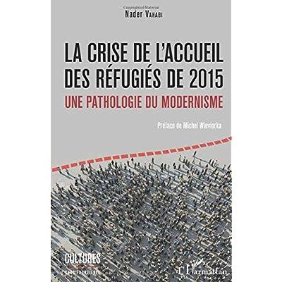 La crise de l'accueil des réfugiés de 2015: Une pathologie du modernisme