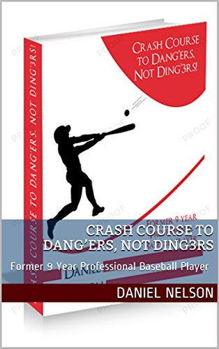 Crash Course to Dang'ers, Not Ding3rs: Former 9 Year Professional Baseball Player (15 Book 59) (English Edition) por Daniel Nelson