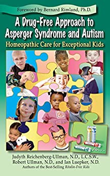 A Drug-Free Approach to Asperger Syndrome and Autism: Homeopathic Care for Exceptional Kids (English Edition) von [Reichenberg-Ullman, Judyth, Ullman, Robert, Luepker, Ian]