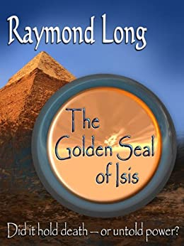 The Golden Seal of Isis: Archeological Thriller (English Edition) di [Long, Raymond]