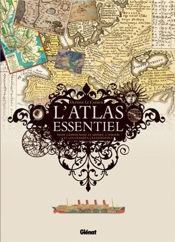 L'atlas essentiel : Pour comprendre le monde, l'amour et les grandes catastrophes par Olivier Le Carrer