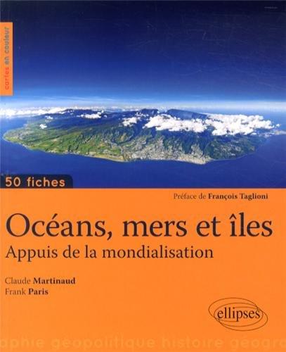Océans Mers et Iles Appuis de la Mondialisation 50 Fiches