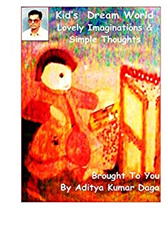 Kids Dream World: Lovely Imaginations & Simple Thoughts by [Daga, Aditya]