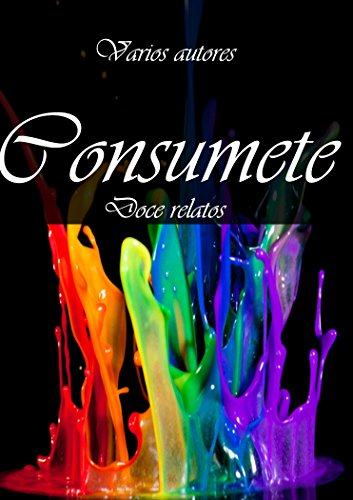 Consumete: Doce relatos (Spanish Edition)