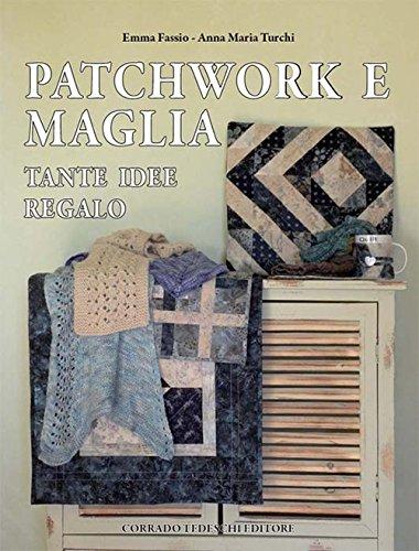 Patchwork e maglia. Tante idee regalo. Ediz. illustrata