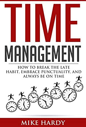 Time Management: How To Break The Late Habit, Embrace