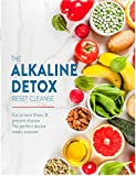 The Alkaline Detox Reset Cleanse: Eat to beat illness & prevent disease. The perfect doctor medic solution