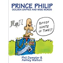 Prince Philip: Wise Words and Golden Gaffes (English Edition)