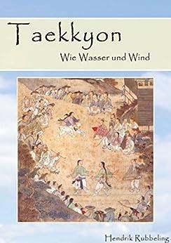 Taekkyon - Wie Wasser und Wind (German Edition) by [Rubbeling, Hendrik]