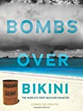 Bombs over Bikini: The World's First Nuclear Disaster (Nonfiction - Young Adult) by Connie Goldsmith (2014-01-01)
