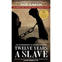 Twelve Years a Slave – Enhanced Edition by Dr. Sue Eakin Based on a Lifetime Project. New Info, Images, Maps (English Edition)