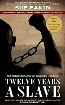 Twelve Years a Slave - Enhanced Edition by Dr. Sue Eakin Based on a Lifetime Project. New Info, Images, Maps (English Edition) par [Northup, Solomon, Dr. Sue Eakin]