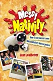 Messy Nativity: How to Run Your Very Own Messy Nativity Advent Project (Messy Church)