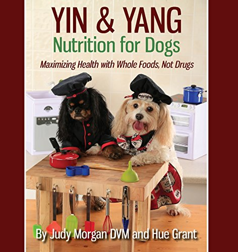 Yin & Yang Nutrition for Dogs: Maximizing Health with Whole Foods, Not Drugs por Judy Morgan DVM