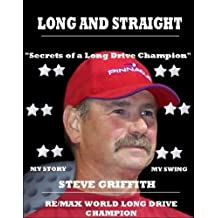 Long And Straight Golf - World Long Drive Champion: Secrets Of A RE/MAX World Long Drive Champion (English Edition)