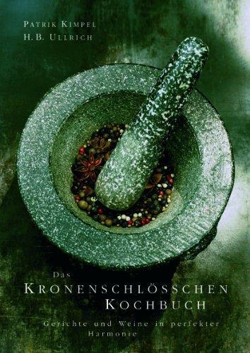 Speise-wein (Das Kronenschlösschen Kochbuch: Speisen und Weine in perfekter Harmonie)