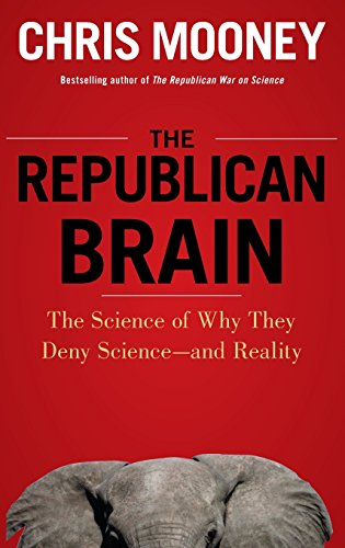 The Republican Brain: The Science of Why They Deny Science and Reality