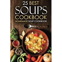 25 Best Soups Cookbook - Homemade Soup Cookbook: Best Soup Recipes to Make and Enjoy by Martha Stone (2016-04-11)