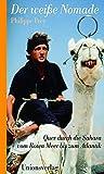 Der weiße Nomade: Quer durch die Sahara vom Roten Meer zum Atlantik - Philippe Frey