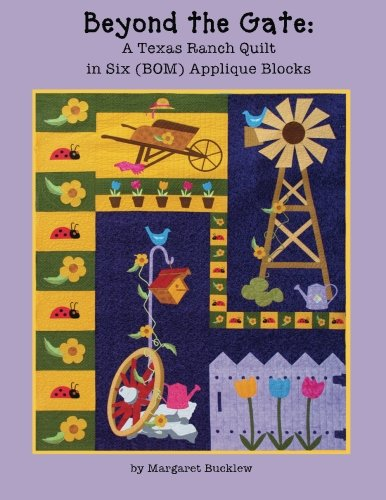Beyond the Gate: A Texas Ranch Quilt in Six (BOM) Applique Blocks -
