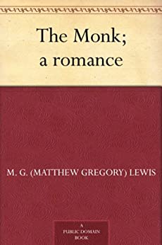 The Monk; a romance by [Lewis, M. G. (Matthew Gregory)]