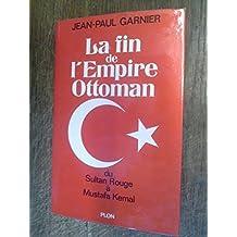 le fin de l'empire Ottoman du Sultan Rouge à Mustafa Kemal - Jean-Paul Garnier