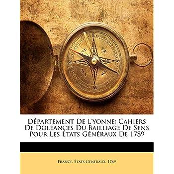 Departement de L'Yonne: Cahiers de Doleances Du Bailliage de Sens Pour Les Etats Generaux de 1789